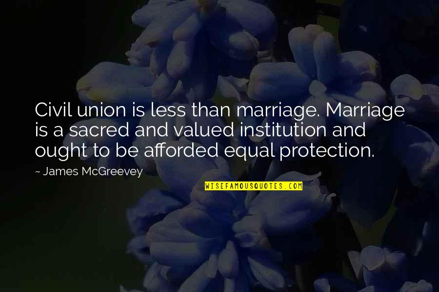Mcgreevey Quotes By James McGreevey: Civil union is less than marriage. Marriage is