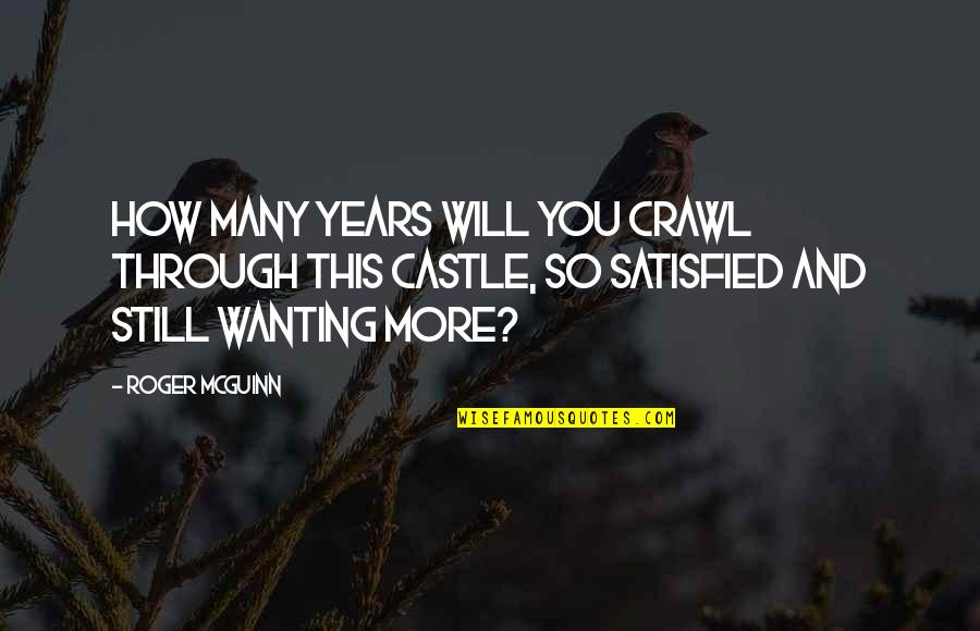 Mcguinn Quotes By Roger McGuinn: How many years will you crawl through this