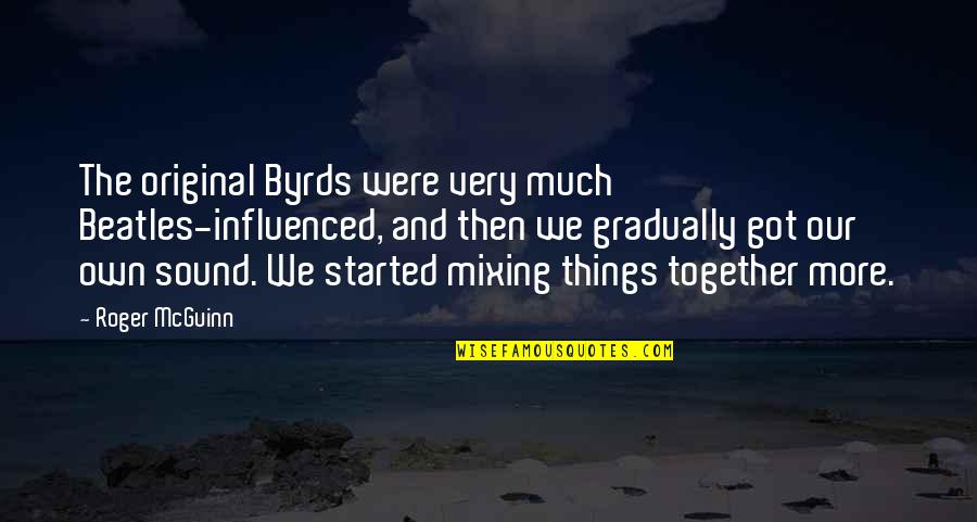 Mcguinn Quotes By Roger McGuinn: The original Byrds were very much Beatles-influenced, and