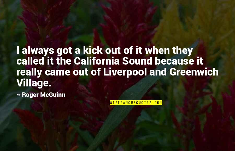 Mcguinn Quotes By Roger McGuinn: I always got a kick out of it