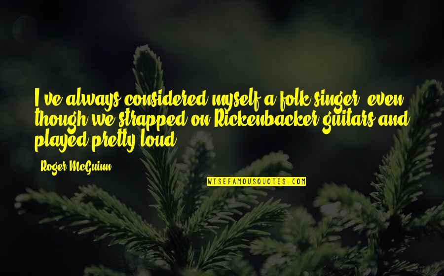 Mcguinn Quotes By Roger McGuinn: I've always considered myself a folk singer, even