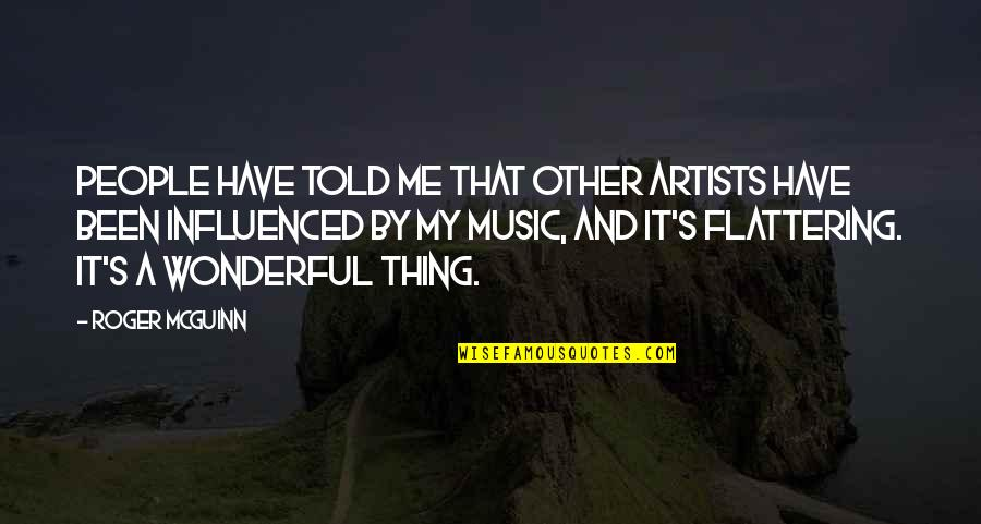 Mcguinn Quotes By Roger McGuinn: People have told me that other artists have