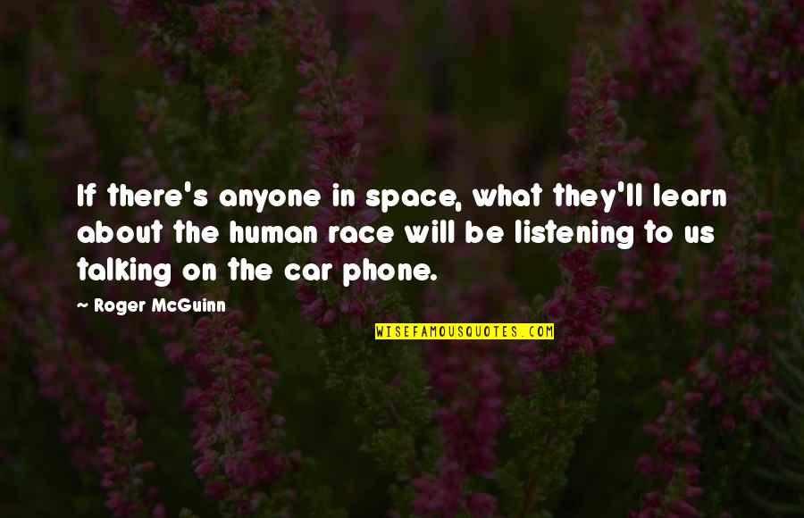 Mcguinn Quotes By Roger McGuinn: If there's anyone in space, what they'll learn