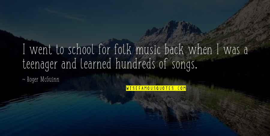 Mcguinn Quotes By Roger McGuinn: I went to school for folk music back