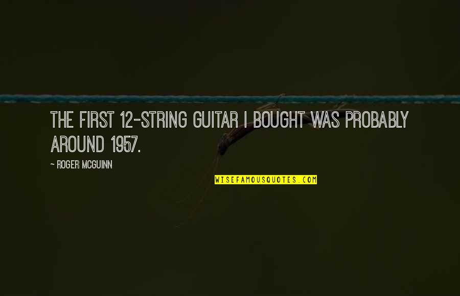 Mcguinn Quotes By Roger McGuinn: The first 12-string guitar I bought was probably