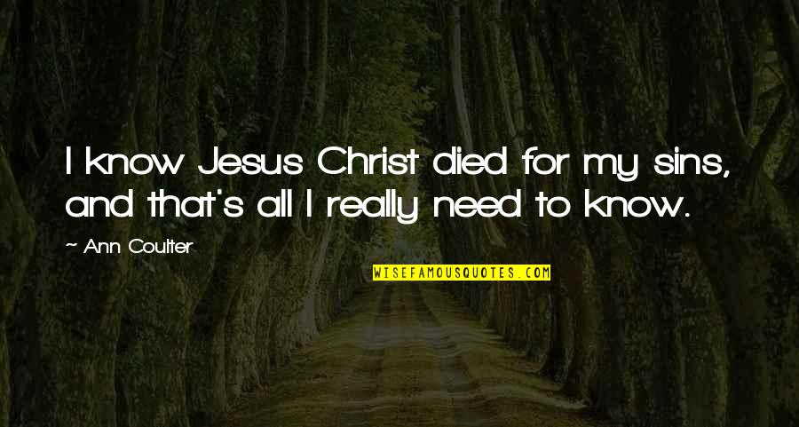 Mclagan's Quotes By Ann Coulter: I know Jesus Christ died for my sins,