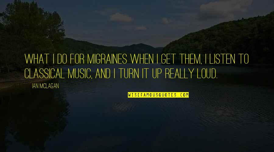 Mclagan's Quotes By Ian McLagan: What I do for migraines when I get