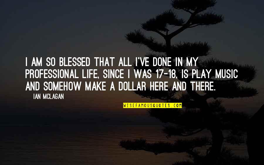 Mclagan's Quotes By Ian McLagan: I am so blessed that all I've done
