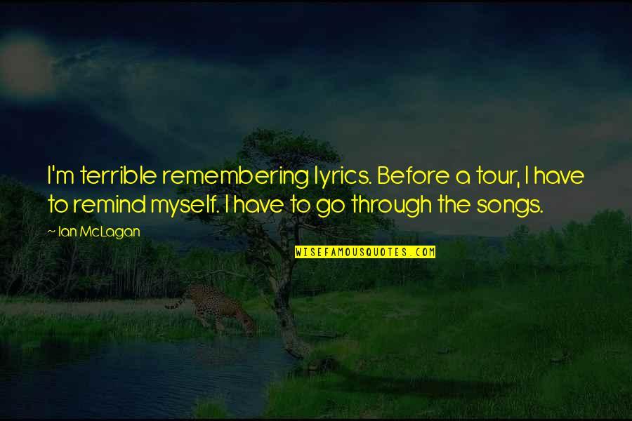 Mclagan's Quotes By Ian McLagan: I'm terrible remembering lyrics. Before a tour, I