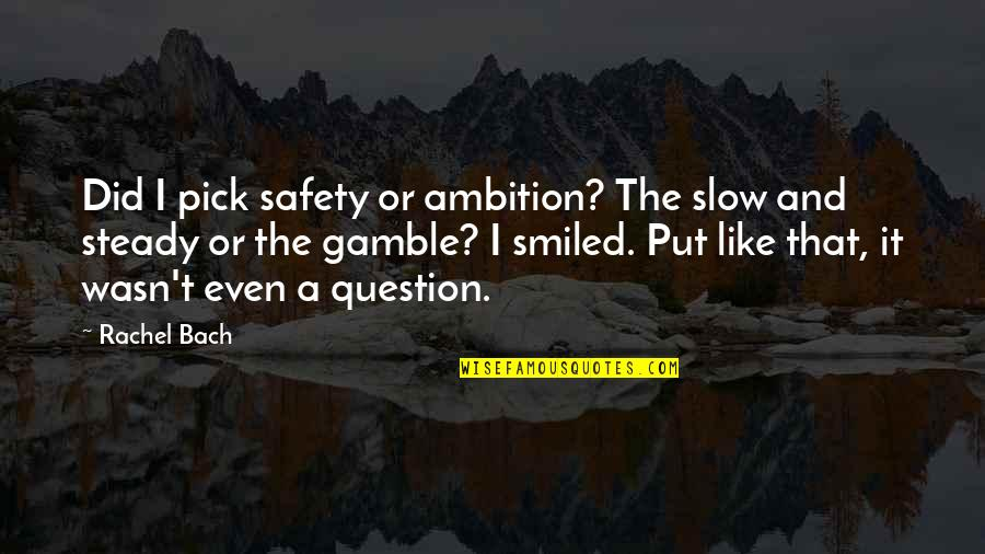 Mclagan's Quotes By Rachel Bach: Did I pick safety or ambition? The slow