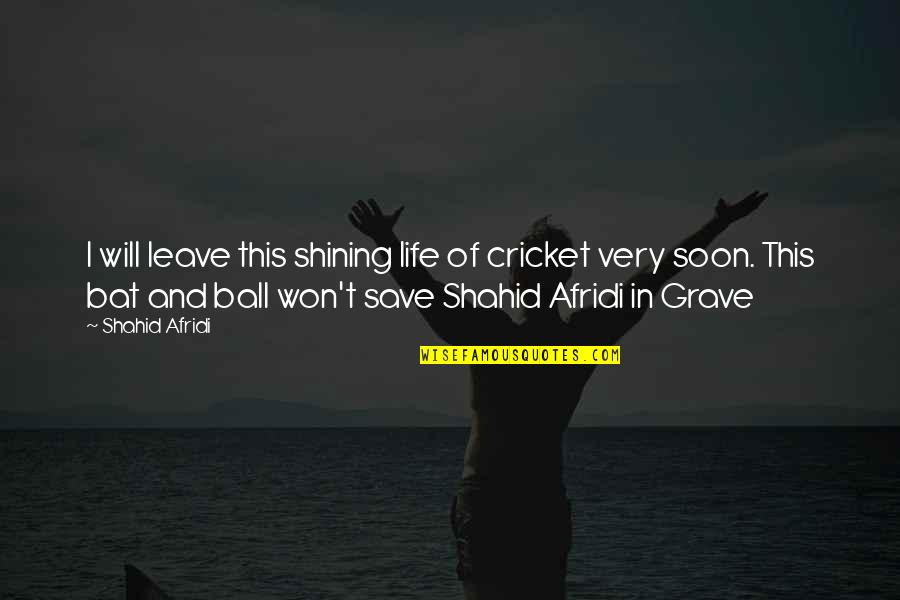 Mclagan's Quotes By Shahid Afridi: I will leave this shining life of cricket