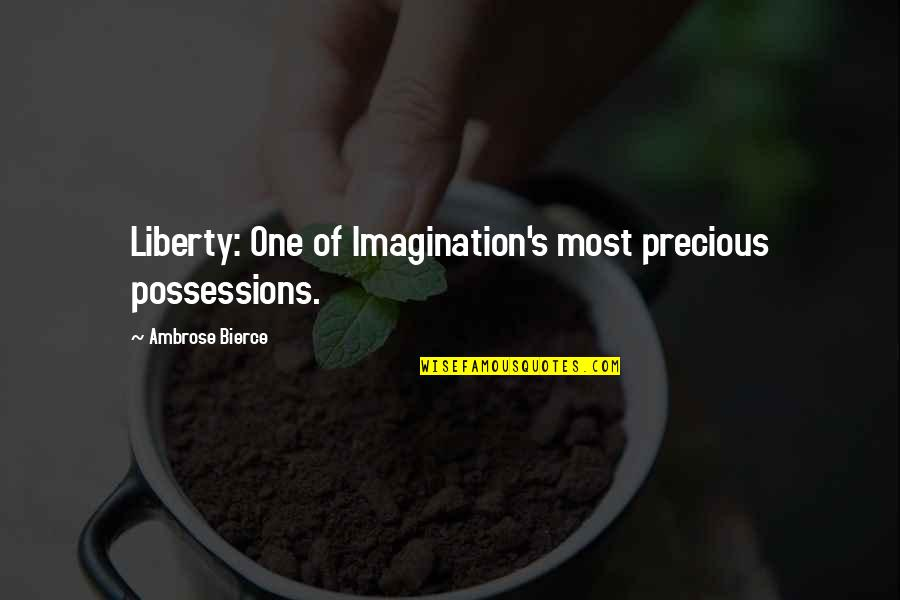 Mcleods Daughters Quotes By Ambrose Bierce: Liberty: One of Imagination's most precious possessions.