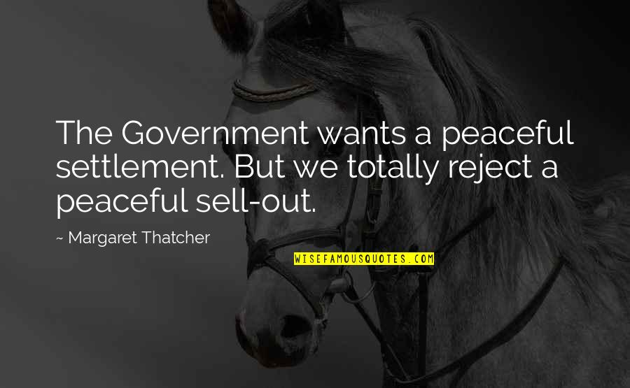 Mcleods Daughters Quotes By Margaret Thatcher: The Government wants a peaceful settlement. But we