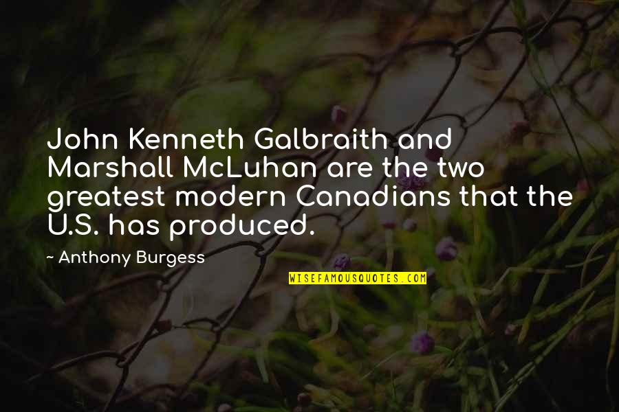 Mcluhan's Quotes By Anthony Burgess: John Kenneth Galbraith and Marshall McLuhan are the