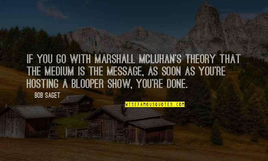 Mcluhan's Quotes By Bob Saget: If you go with Marshall McLuhan's theory that