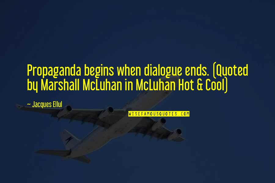 Mcluhan's Quotes By Jacques Ellul: Propaganda begins when dialogue ends. (Quoted by Marshall