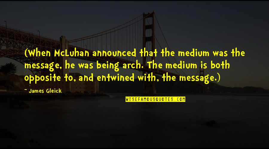 Mcluhan's Quotes By James Gleick: (When McLuhan announced that the medium was the