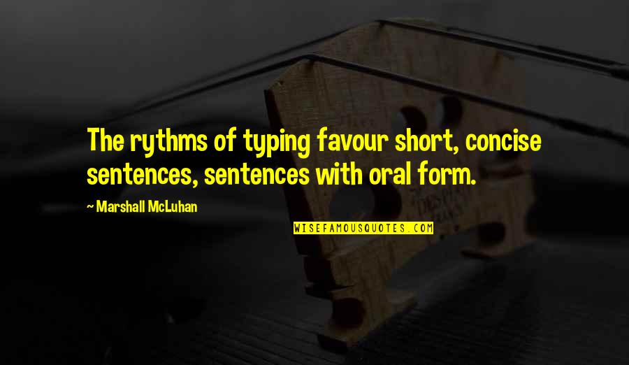 Mcluhan's Quotes By Marshall McLuhan: The rythms of typing favour short, concise sentences,