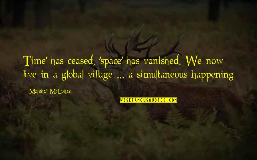 Mcluhan's Quotes By Marshall McLuhan: Time' has ceased, 'space' has vanished. We now