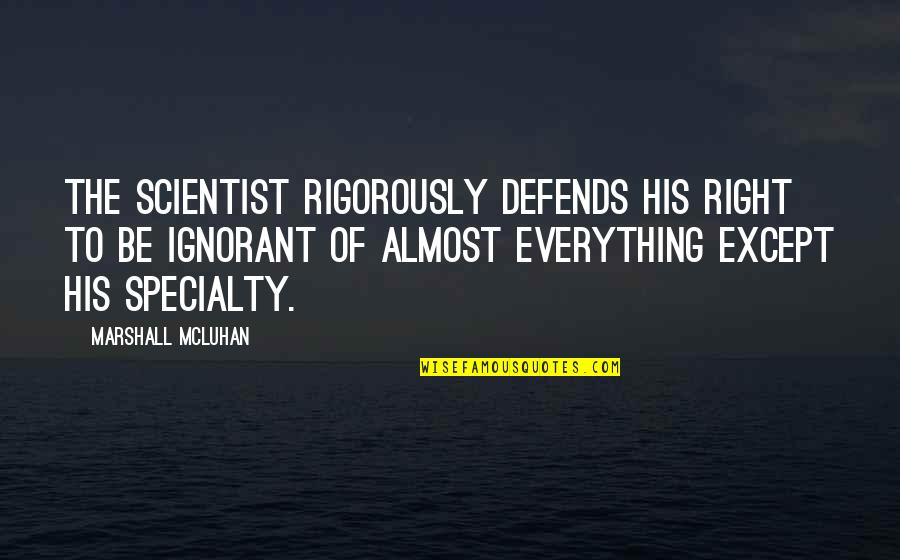 Mcluhan's Quotes By Marshall McLuhan: The scientist rigorously defends his right to be