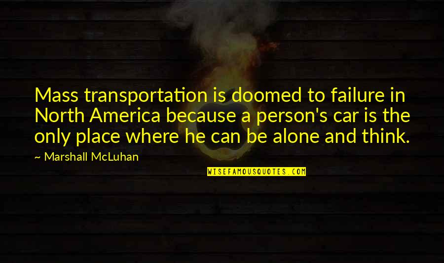 Mcluhan's Quotes By Marshall McLuhan: Mass transportation is doomed to failure in North