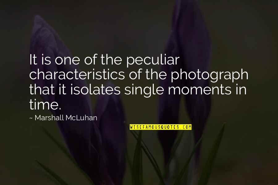 Mcluhan's Quotes By Marshall McLuhan: It is one of the peculiar characteristics of