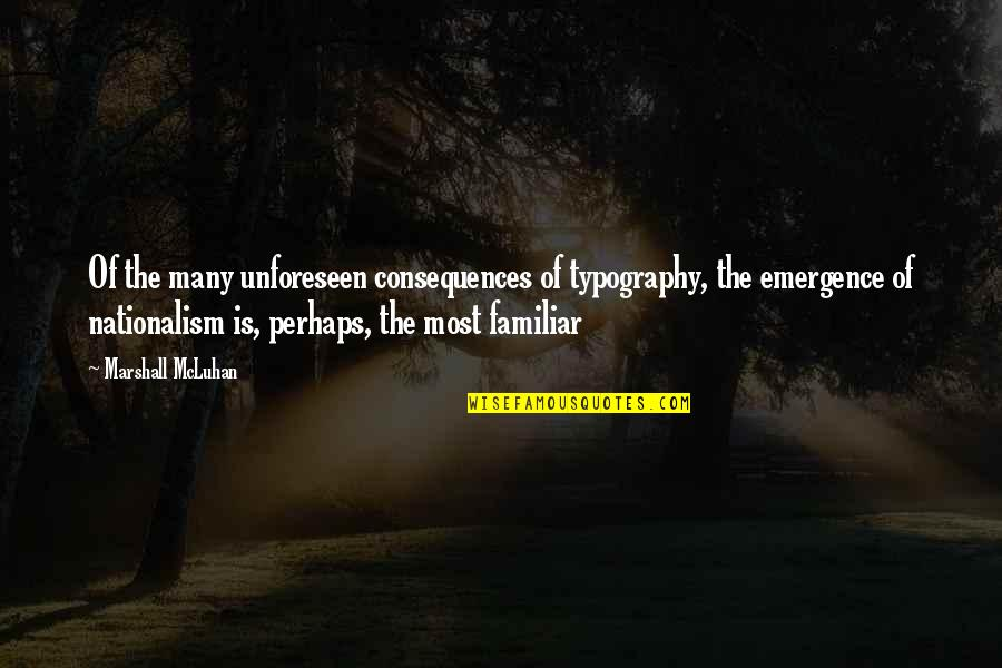 Mcluhan's Quotes By Marshall McLuhan: Of the many unforeseen consequences of typography, the