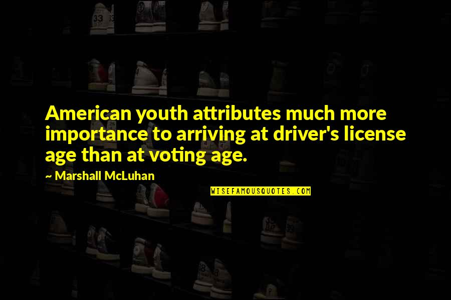 Mcluhan's Quotes By Marshall McLuhan: American youth attributes much more importance to arriving