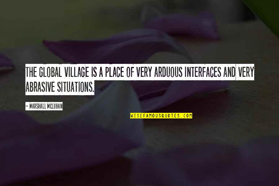 Mcluhan's Quotes By Marshall McLuhan: The global village is a place of very
