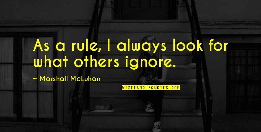 Mcluhan's Quotes By Marshall McLuhan: As a rule, I always look for what