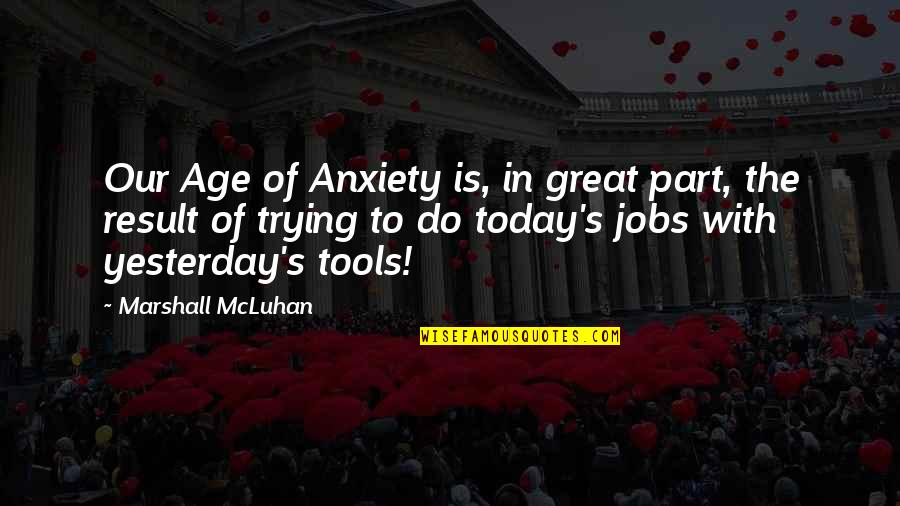 Mcluhan's Quotes By Marshall McLuhan: Our Age of Anxiety is, in great part,
