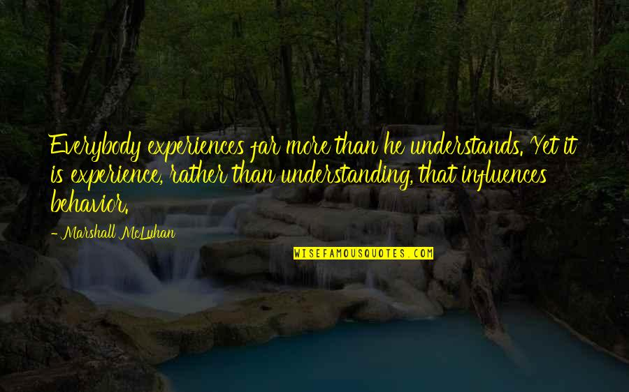 Mcluhan's Quotes By Marshall McLuhan: Everybody experiences far more than he understands. Yet