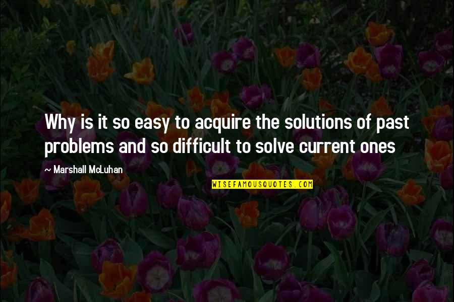 Mcluhan's Quotes By Marshall McLuhan: Why is it so easy to acquire the
