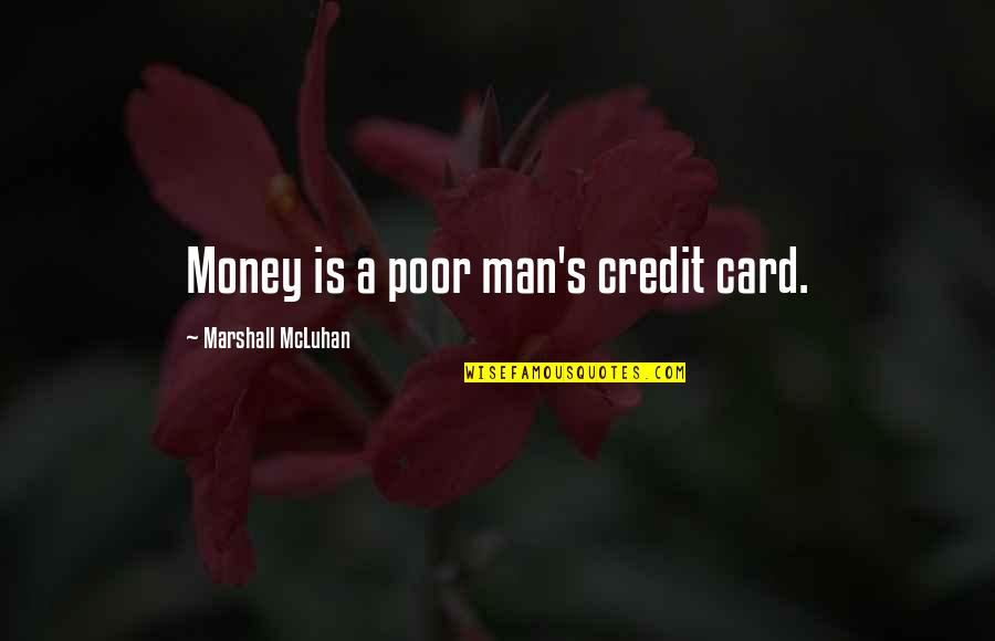 Mcluhan's Quotes By Marshall McLuhan: Money is a poor man's credit card.