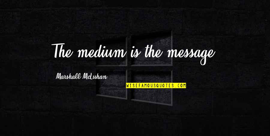Mcluhan's Quotes By Marshall McLuhan: The medium is the message.