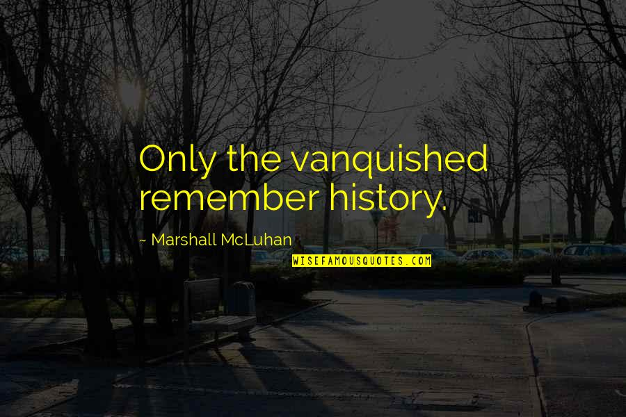 Mcluhan's Quotes By Marshall McLuhan: Only the vanquished remember history.