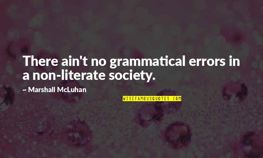 Mcluhan's Quotes By Marshall McLuhan: There ain't no grammatical errors in a non-literate