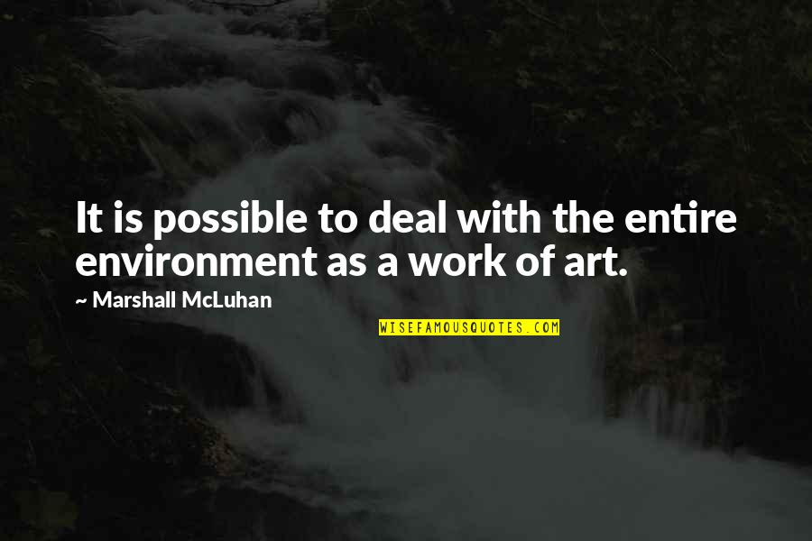 Mcluhan's Quotes By Marshall McLuhan: It is possible to deal with the entire