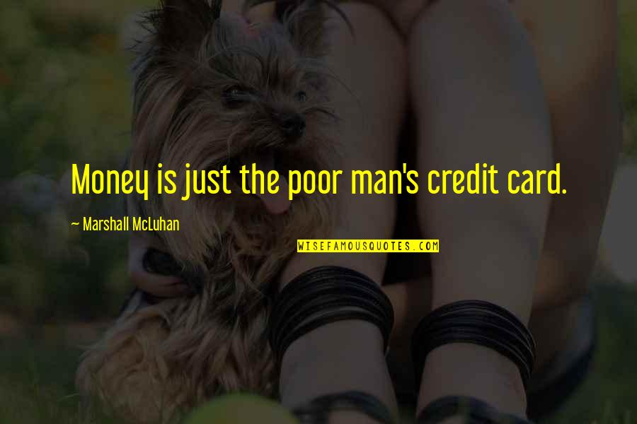 Mcluhan's Quotes By Marshall McLuhan: Money is just the poor man's credit card.