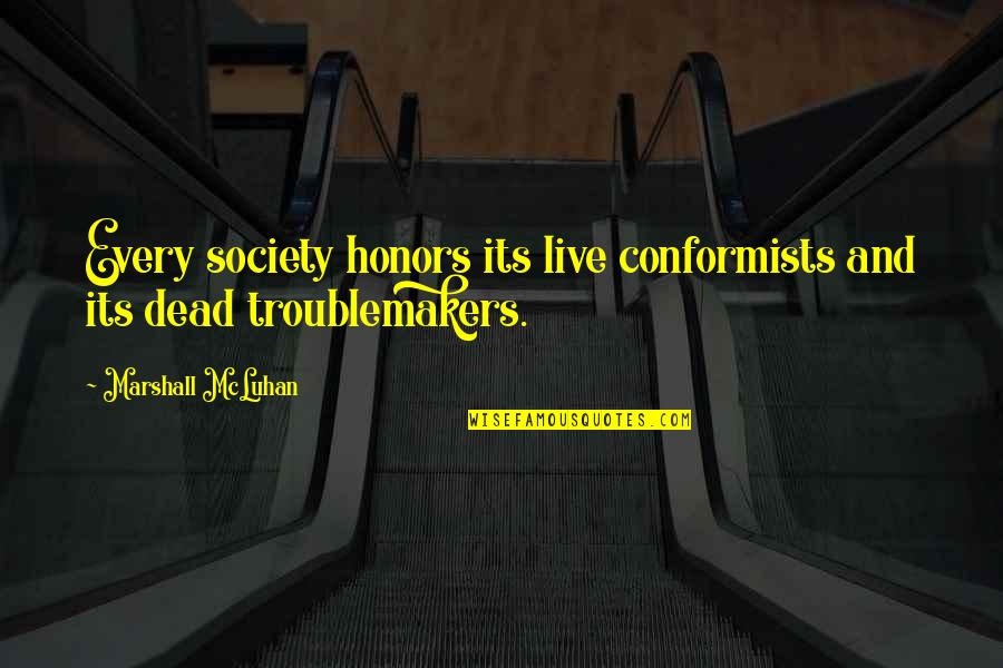 Mcluhan's Quotes By Marshall McLuhan: Every society honors its live conformists and its