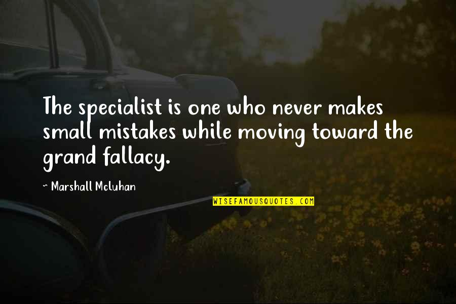 Mcluhan's Quotes By Marshall McLuhan: The specialist is one who never makes small
