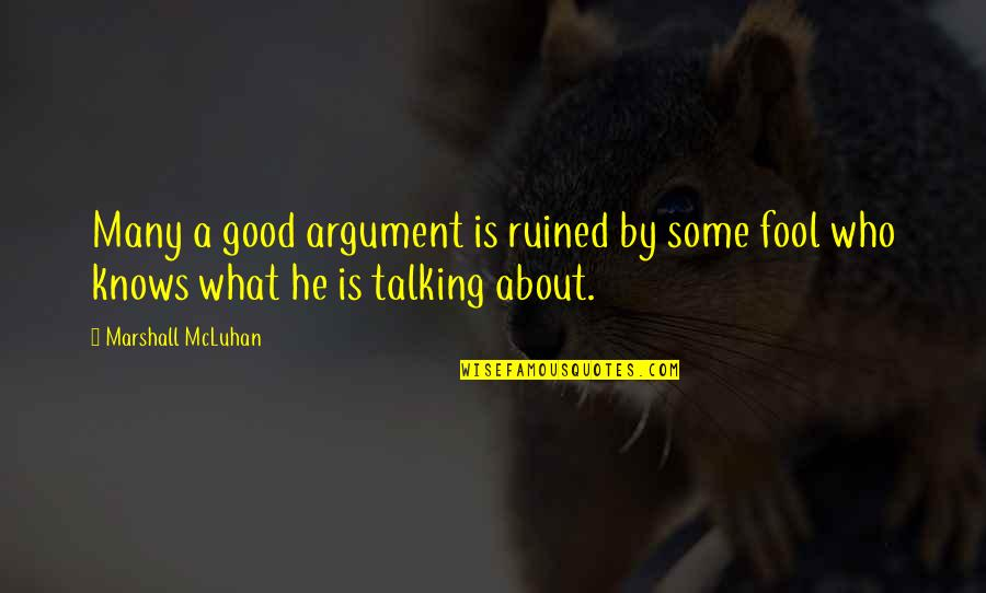 Mcluhan's Quotes By Marshall McLuhan: Many a good argument is ruined by some