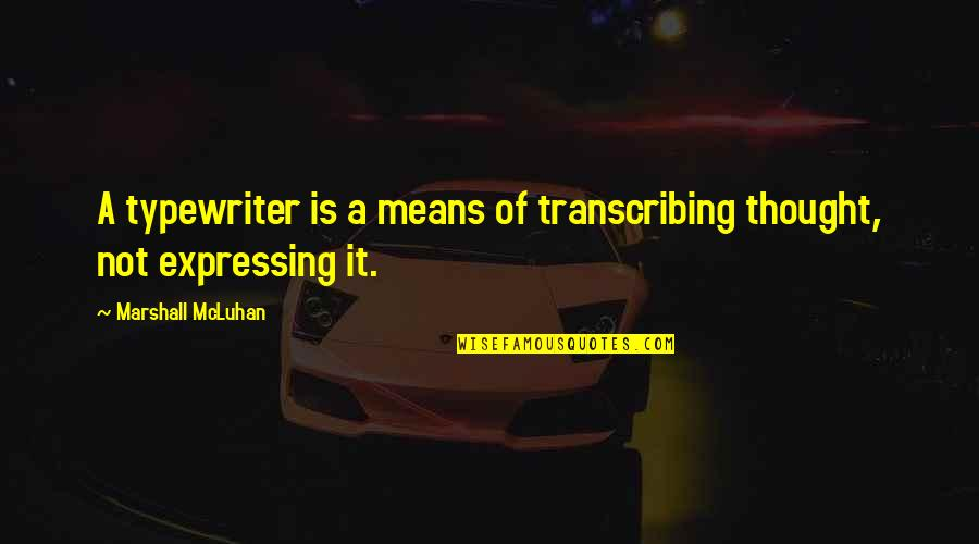 Mcluhan's Quotes By Marshall McLuhan: A typewriter is a means of transcribing thought,