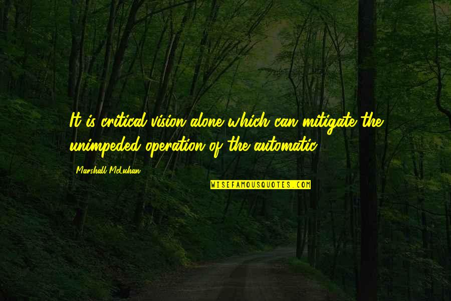 Mcluhan's Quotes By Marshall McLuhan: It is critical vision alone which can mitigate