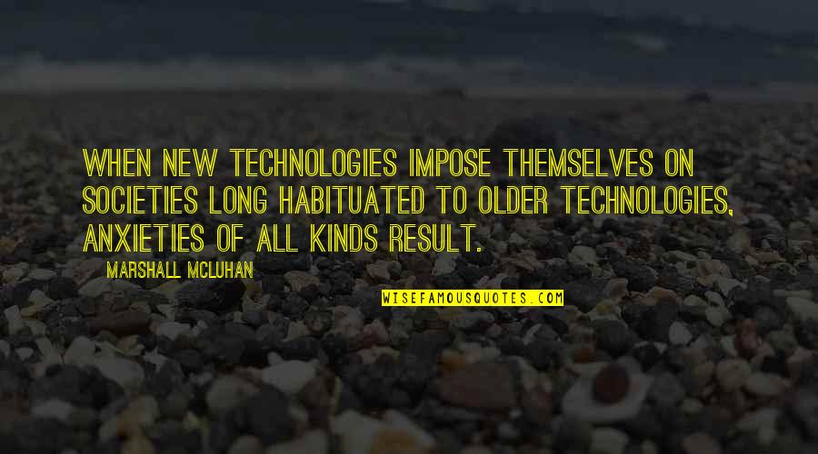 Mcluhan's Quotes By Marshall McLuhan: When new technologies impose themselves on societies long