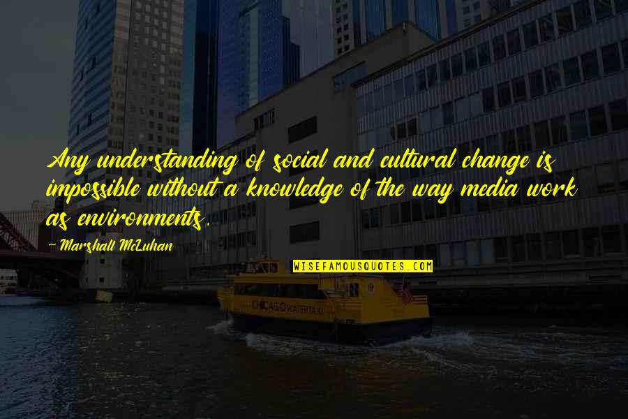Mcluhan's Quotes By Marshall McLuhan: Any understanding of social and cultural change is