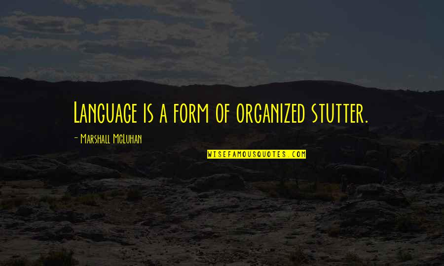 Mcluhan's Quotes By Marshall McLuhan: Language is a form of organized stutter.