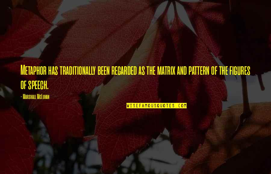 Mcluhan's Quotes By Marshall McLuhan: Metaphor has traditionally been regarded as the matrix