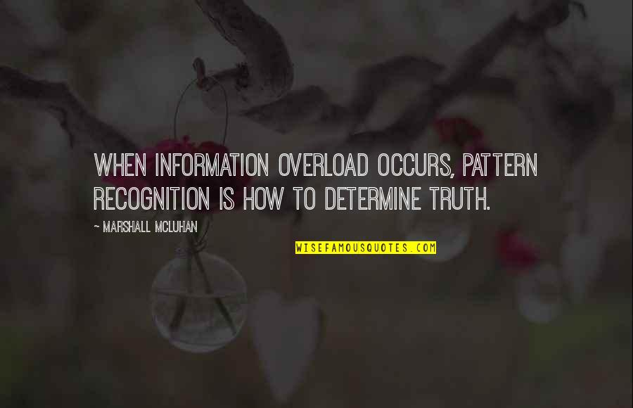 Mcluhan's Quotes By Marshall McLuhan: When information overload occurs, pattern recognition is how