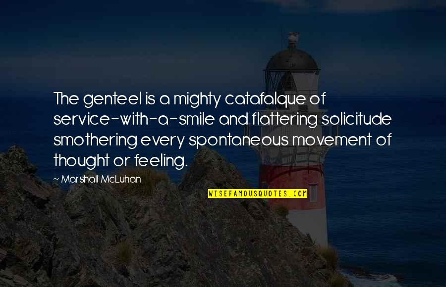 Mcluhan's Quotes By Marshall McLuhan: The genteel is a mighty catafalque of service-with-a-smile